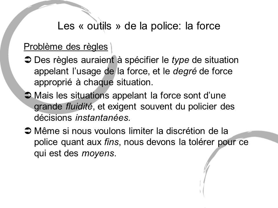 Les « outils » de la police: la force Problème des règles ÜDes règles auraient à spécifier le type de situation appelant lusage de la force, et le deg