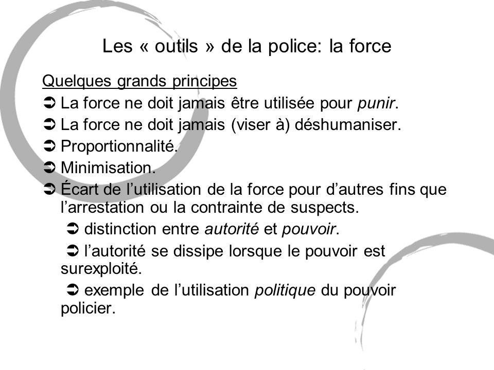 Les « outils » de la police: la force Quelques grands principes ÜLa force ne doit jamais être utilisée pour punir. ÜLa force ne doit jamais (viser à)