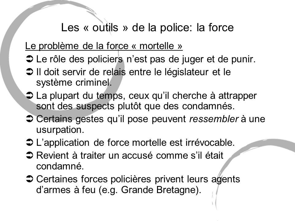 Les « outils » de la police: la force Le problème de la force « mortelle » ÜLe rôle des policiers nest pas de juger et de punir. ÜIl doit servir de re