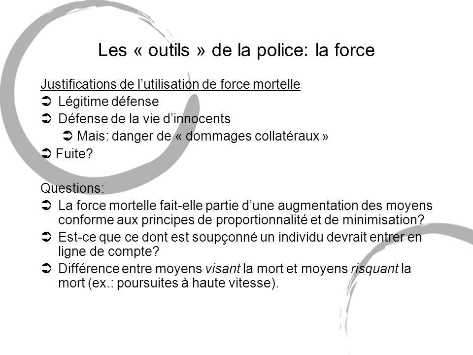 Les « outils » de la police: la force Justifications de lutilisation de force mortelle ÜLégitime défense ÜDéfense de la vie dinnocents Mais: danger de
