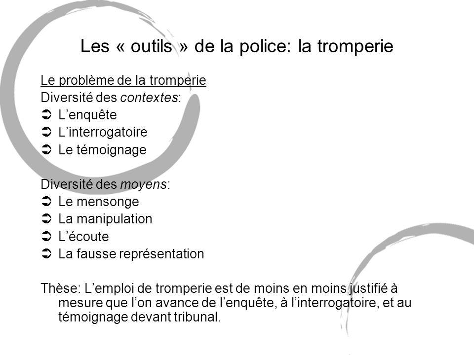 Les « outils » de la police: la tromperie Le problème de la tromperie Diversité des contextes: ÜLenquête ÜLinterrogatoire ÜLe témoignage Diversité des