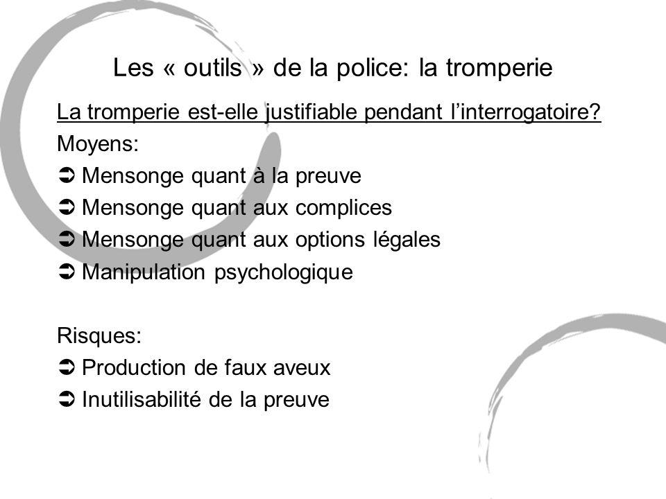 Les « outils » de la police: la tromperie La tromperie est-elle justifiable pendant linterrogatoire? Moyens: ÜMensonge quant à la preuve ÜMensonge qua