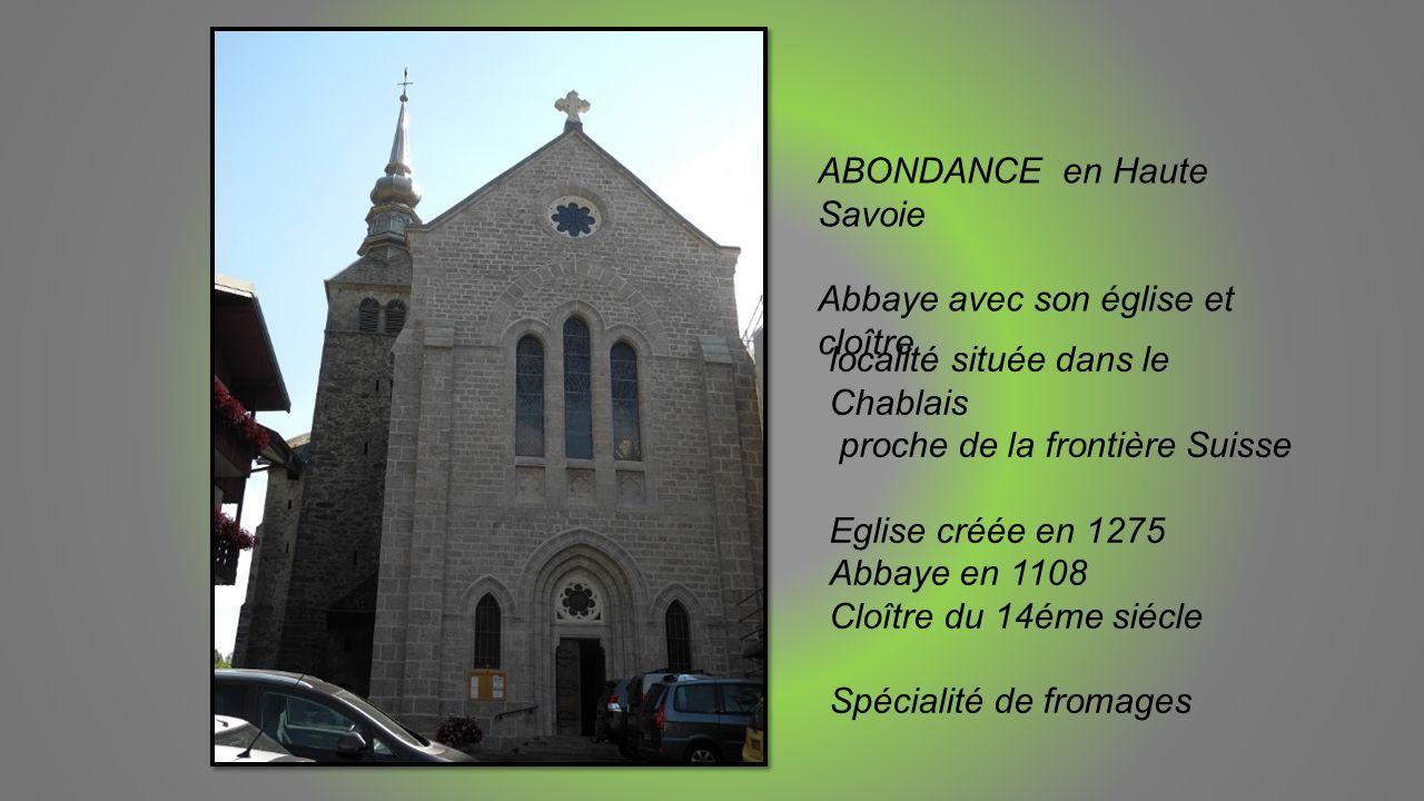 ABONDANCE en Haute Savoie Abbaye avec son église et cloître localité située dans le Chablais proche de la frontière Suisse Eglise créée en 1275 Abbaye en 1108 Cloître du 14éme siécle Spécialité de fromages
