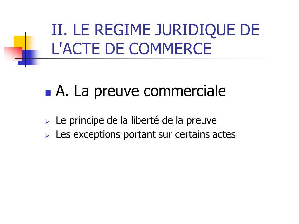 II.LE REGIME JURIDIQUE DE L ACTE DE COMMERCE A.