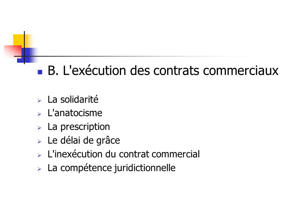 B. L'exécution des contrats commerciaux La solidarité L'anatocisme La prescription Le délai de grâce L'inexécution du contrat commercial La compétence