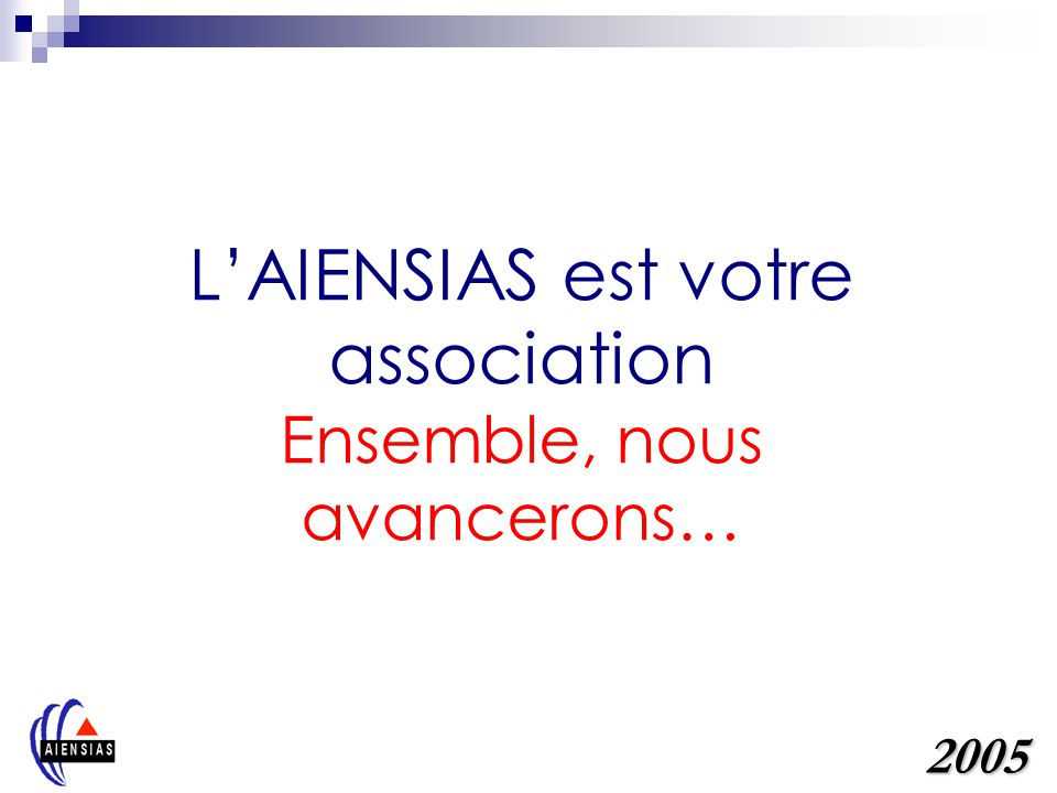 LAIENSIAS est votre association Ensemble, nous avancerons… 2005