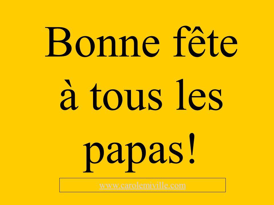 Bonne fête à tous les papas! www.carolemiville.com