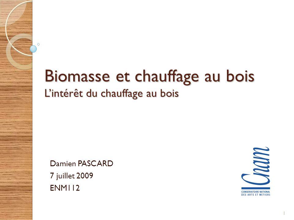 Biomasse et chauffage au bois Lintérêt du chauffage au bois Damien PASCARD 7 juillet 2009 ENM112 1