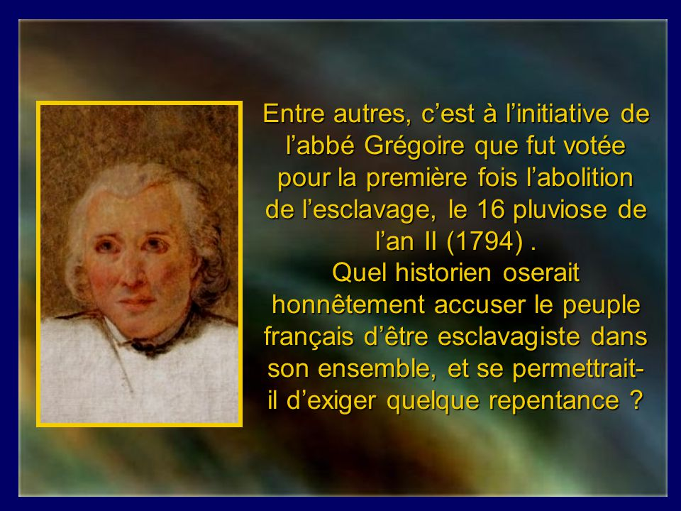 Condorcet, Montesquieu, Thomas Reynal, Viefville des Essarts et bien dautres intellectuels du XVIIIème siècle nont jamais cessé de condamner toutes le
