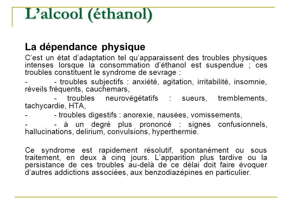 La dépendance physique Cest un état dadaptation tel quapparaissent des troubles physiques intenses lorsque la consommation déthanol est suspendue ; ce