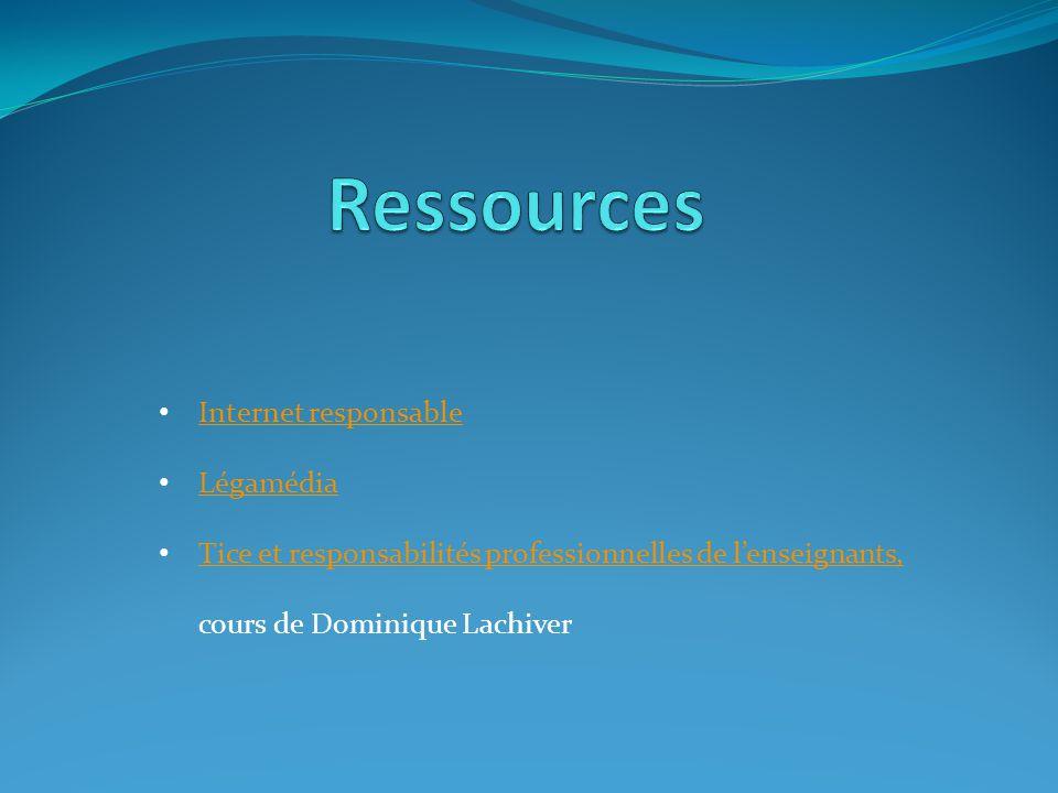 Internet responsable Légamédia Tice et responsabilités professionnelles de lenseignants, cours de Dominique Lachiver Tice et responsabilités professio
