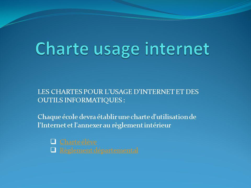 LES CHARTES POUR L'USAGE D'INTERNET ET DES OUTILS INFORMATIQUES : Chaque école devra établir une charte d'utilisation de l'Internet et l'annexer au rè