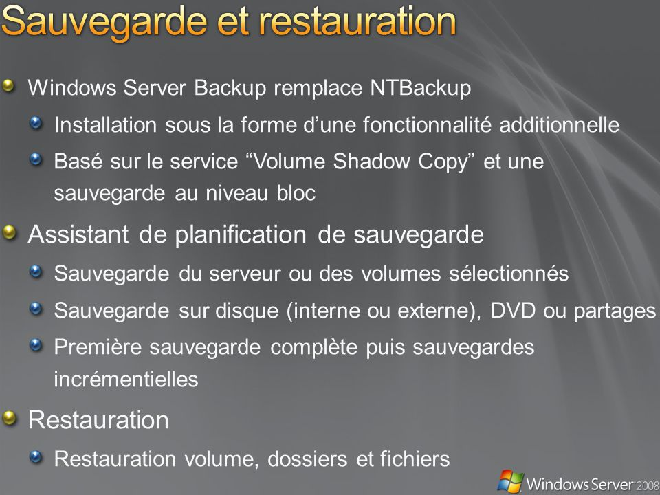 Windows Server Backup remplace NTBackup Installation sous la forme dune fonctionnalité additionnelle Basé sur le service Volume Shadow Copy et une sau
