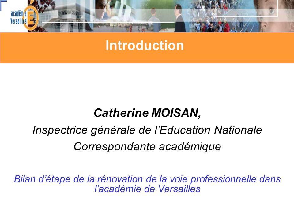 Catherine MOISAN, Inspectrice générale de lEducation Nationale Correspondante académique Bilan détape de la rénovation de la voie professionnelle dans lacadémie de Versailles Introduction