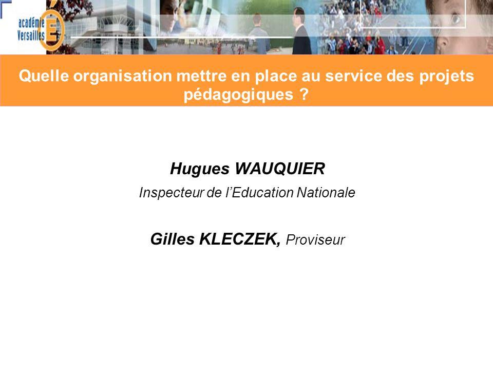 Hugues WAUQUIER Inspecteur de lEducation Nationale Gilles KLECZEK, Proviseur Quelle organisation mettre en place au service des projets pédagogiques ?
