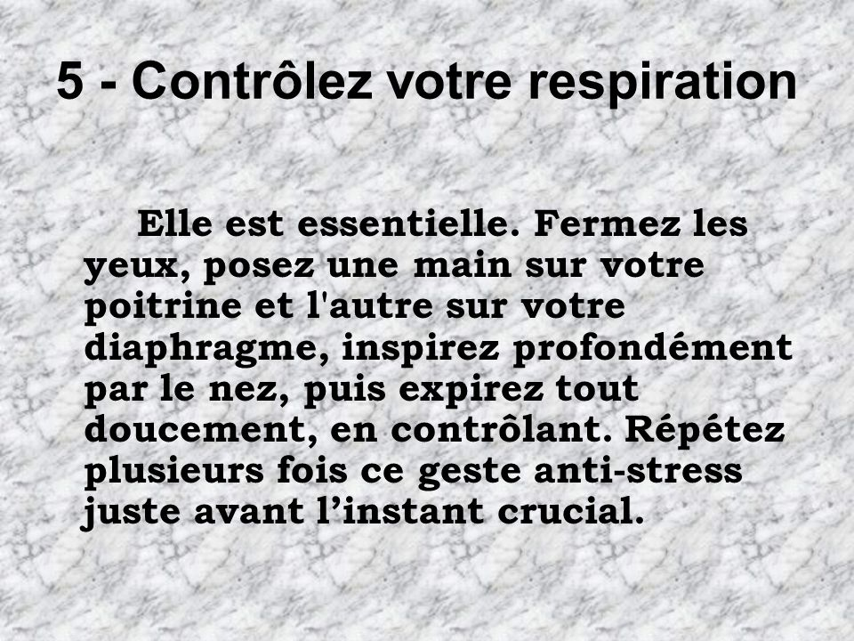 5 - Contrôlez votre respiration Elle est essentielle.