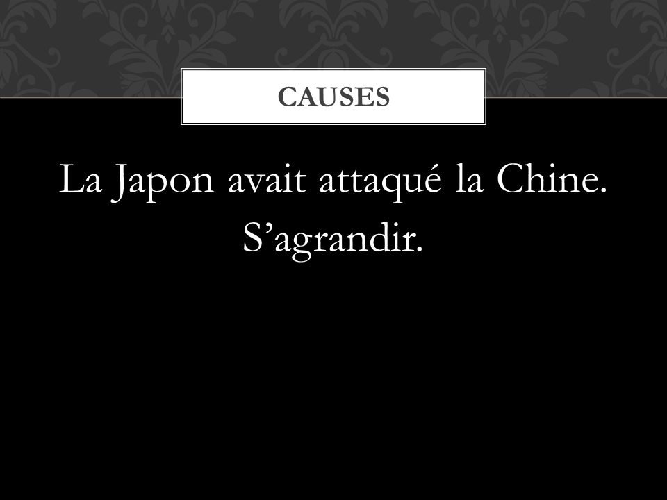 La Japon avait attaqué la Chine. Sagrandir. CAUSES