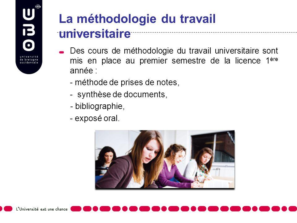 La méthodologie du travail universitaire Des cours de méthodologie du travail universitaire sont mis en place au premier semestre de la licence 1 ère