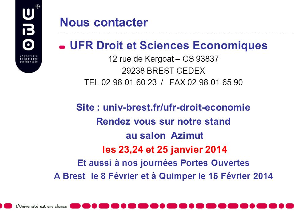 Nous contacter UFR Droit et Sciences Economiques 12 rue de Kergoat – CS 93837 29238 BREST CEDEX TEL 02.98.01.60.23 / FAX 02.98.01.65.90 Site : univ-br