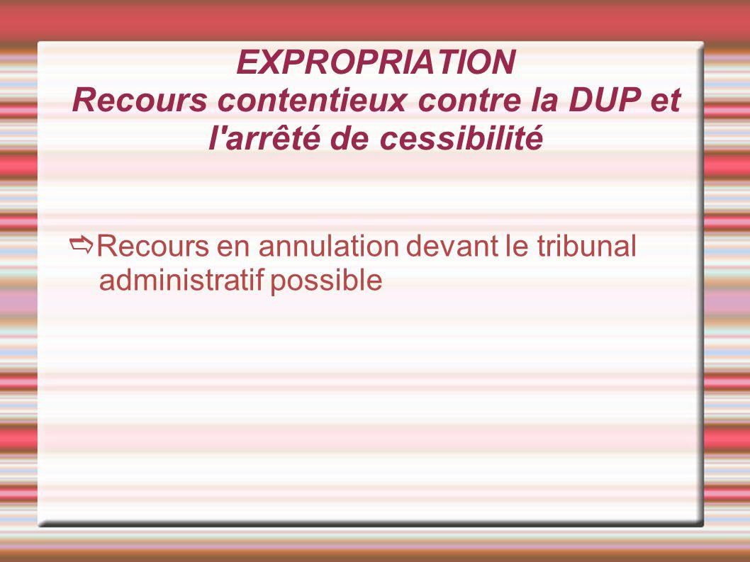 EXPROPRIATION Recours contentieux contre la DUP et l'arrêté de cessibilité Recours en annulation devant le tribunal administratif possible