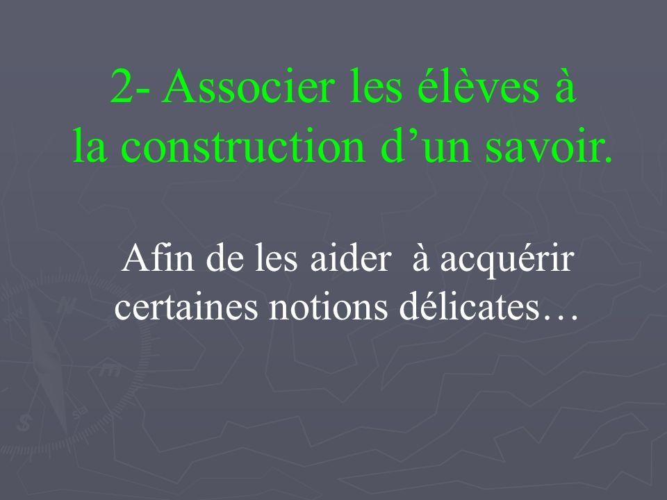 2- Associer les élèves à la construction dun savoir.