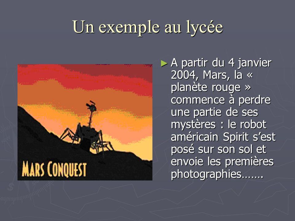 Un exemple au lycée A partir du 4 janvier 2004, Mars, la « planète rouge » commence à perdre une partie de ses mystères : le robot américain Spirit sest posé sur son sol et envoie les premières photographies…….
