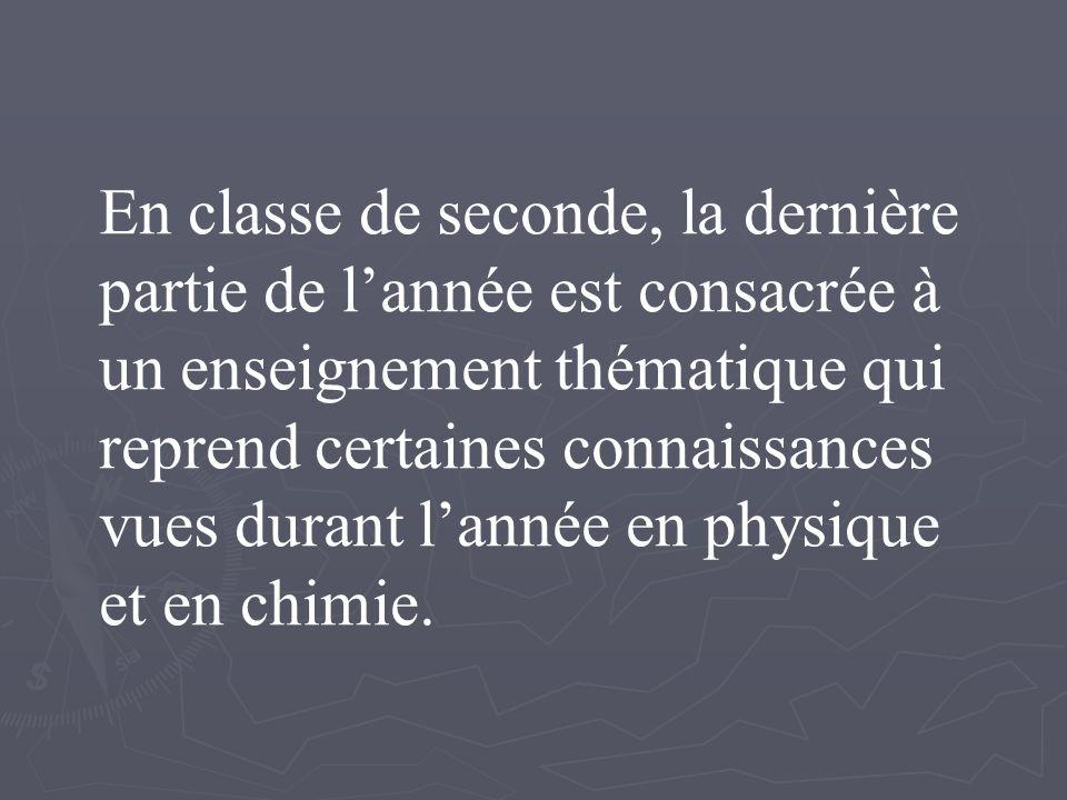 En classe de seconde, la dernière partie de lannée est consacrée à un enseignement thématique qui reprend certaines connaissances vues durant lannée en physique et en chimie.