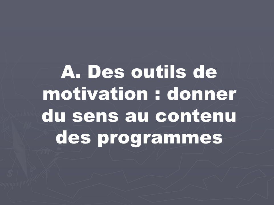 A. Des outils de motivation : donner du sens au contenu des programmes