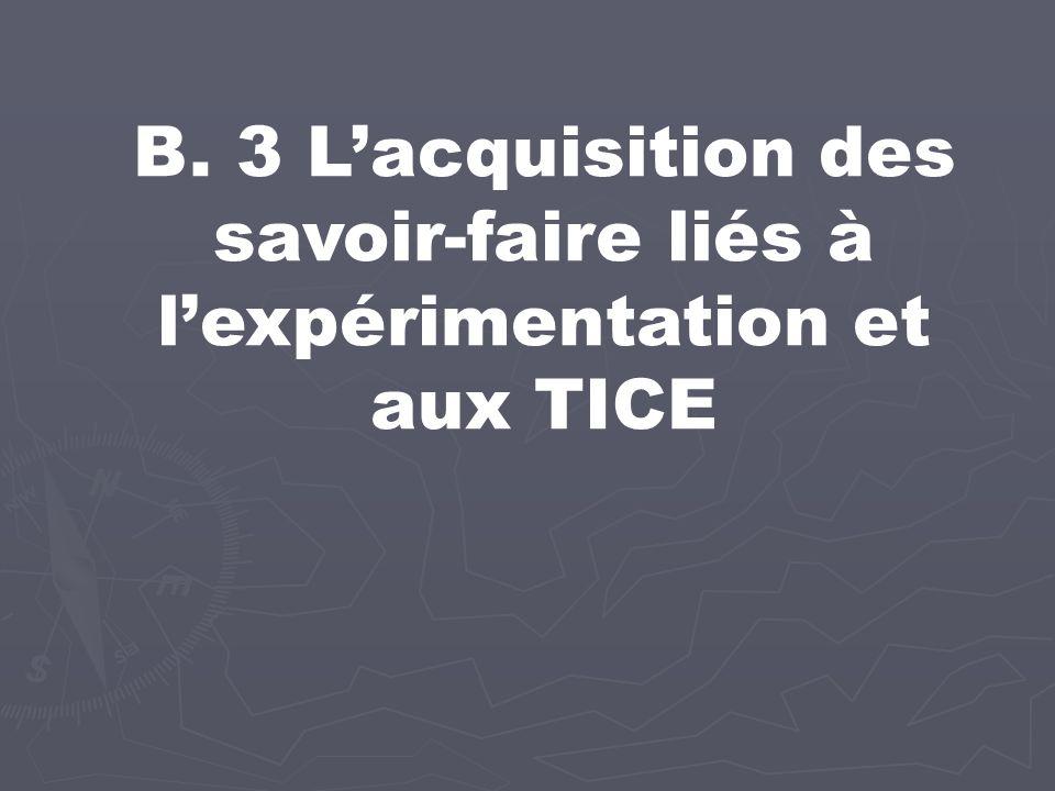 B. 3 Lacquisition des savoir-faire liés à lexpérimentation et aux TICE