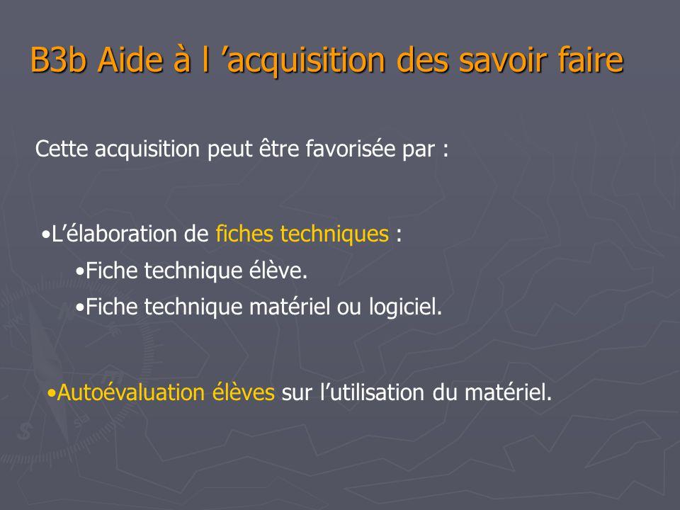 B3b Aide à l acquisition des savoir faire Cette acquisition peut être favorisée par : Lélaboration de fiches techniques : Fiche technique élève.