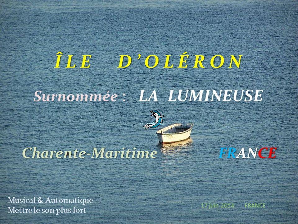 Î L E D O L É R O N Surnommée : LA LUMINEUSE Charente-Maritime FRANCE Musical & Automatique Mettre le son plus fort 17 juin 2014 FRANCE