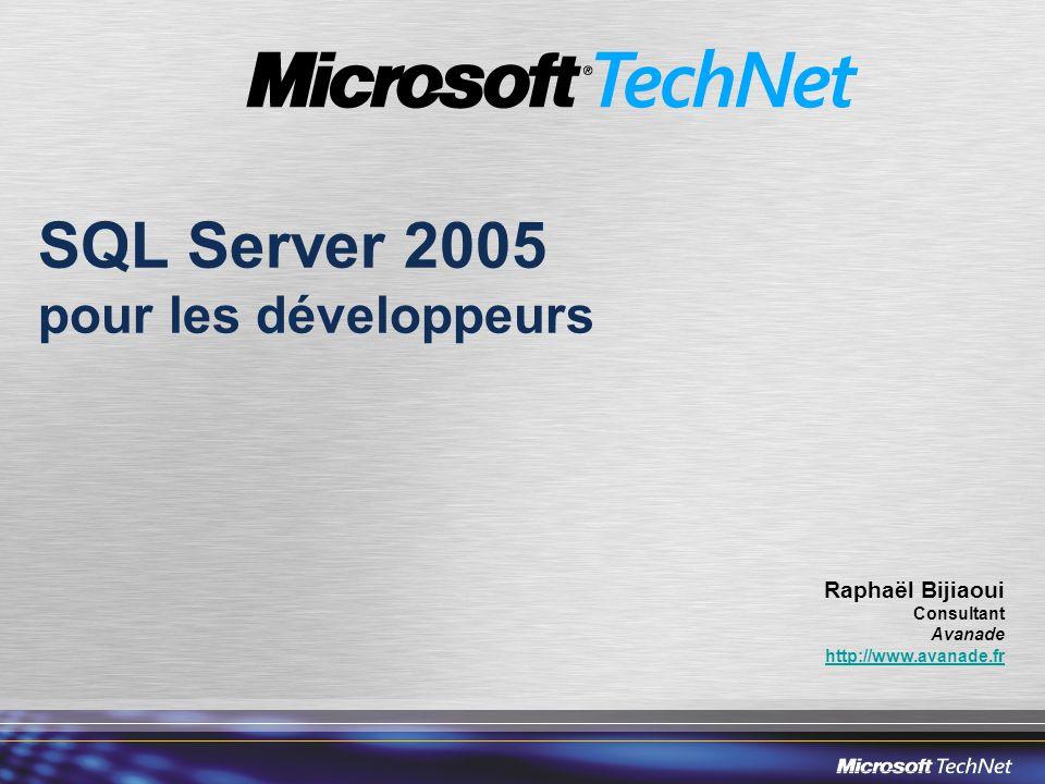 SQL Server 2005 pour les développeurs Raphaël Bijiaoui Consultant Avanade http://www.avanade.fr