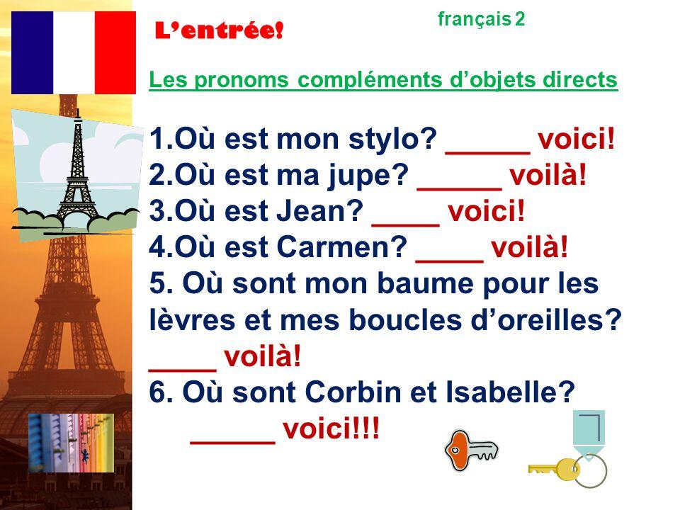 Lentrée.français 2 Les pronoms compléments dobjets directs 1.Où est mon stylo.