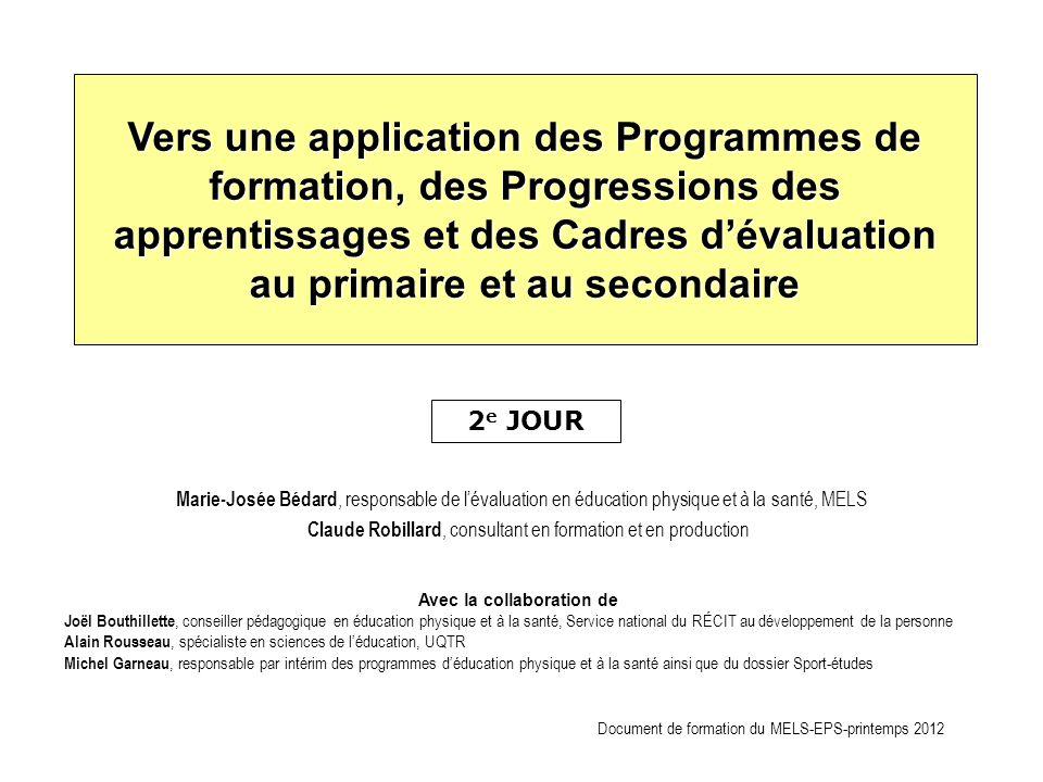 Marie-Josée Bédard, responsable de lévaluation en éducation physique et à la santé, MELS Claude Robillard, consultant en formation et en production Ve
