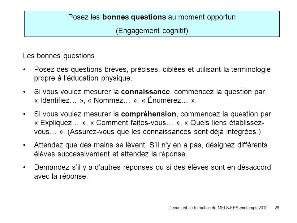 Les bonnes questions Posez des questions brèves, précises, ciblées et utilisant la terminologie propre à léducation physique. Si vous voulez mesurer l