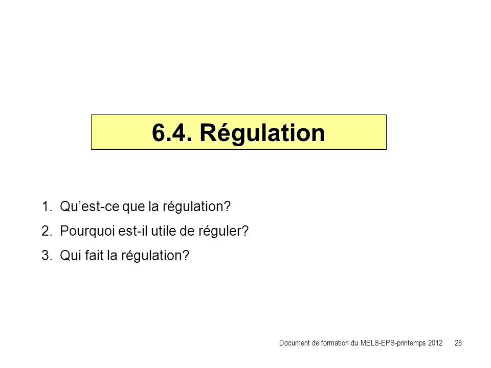 6.4. Régulation 1.Quest-ce que la régulation? 2.Pourquoi est-il utile de réguler? 3.Qui fait la régulation? Document de formation du MELS-EPS-printemp