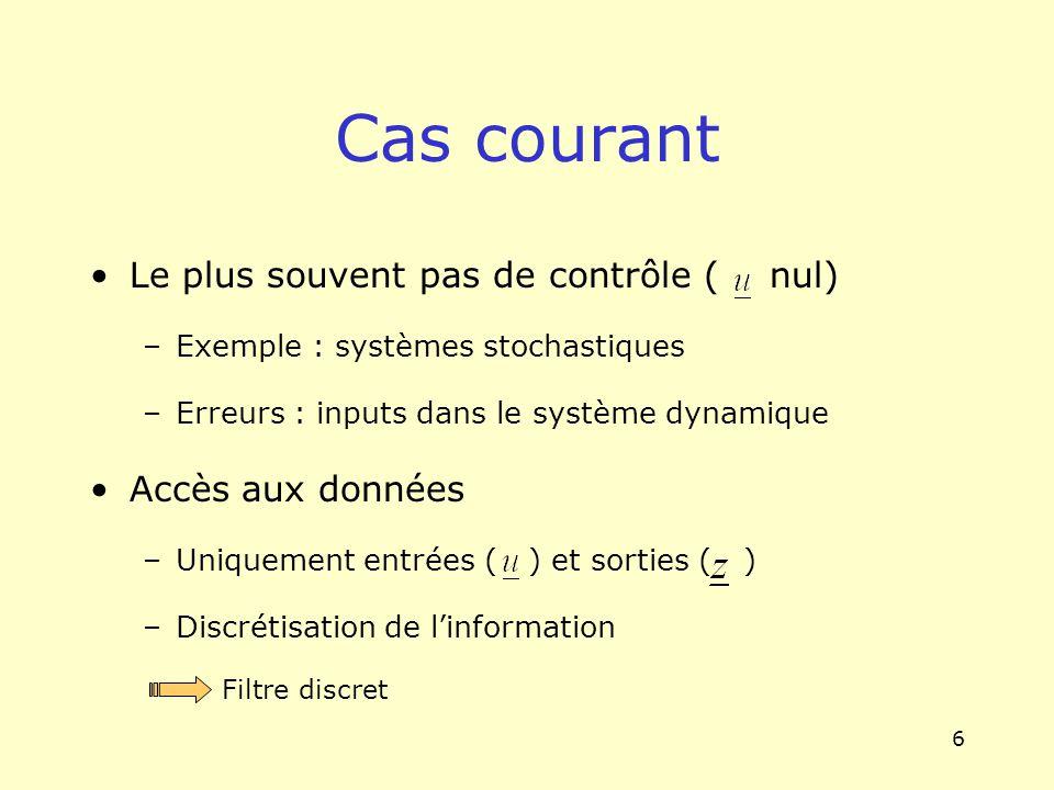 6 Cas courant Le plus souvent pas de contrôle ( nul) –Exemple : systèmes stochastiques –Erreurs : inputs dans le système dynamique Accès aux données –