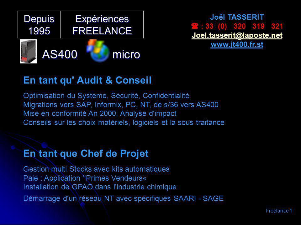 Depuis 1995 Expériences FREELANCE AS400micro Joël TASSERIT : 33 (0) 320 319 321 Joel.tasserit@laposte.net www.jt400.fr.st En tant qu' Audit & Conseil