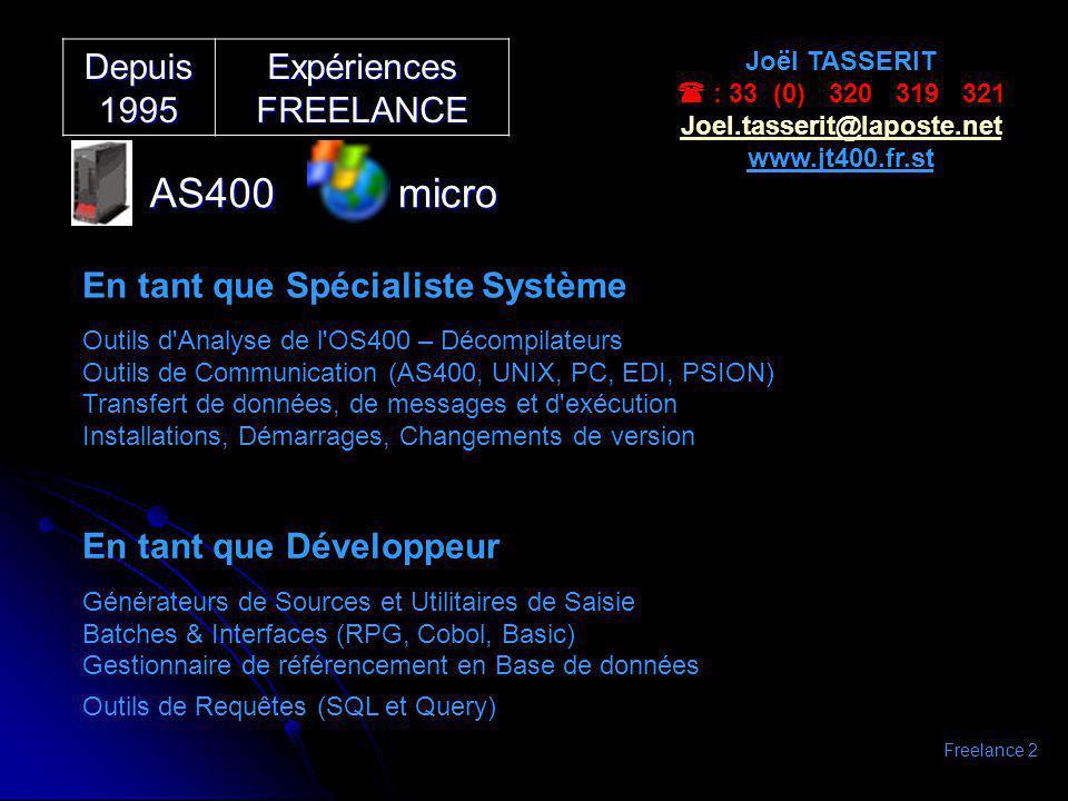 Depuis 1995 Expériences FREELANCE AS400micro Joël TASSERIT : 33 (0) 320 319 321 Joel.tasserit@laposte.net www.jt400.fr.st En tant que Spécialiste Syst