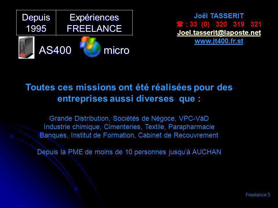 Depuis 1995 Expériences FREELANCE AS400micro Joël TASSERIT : 33 (0) 320 319 321 Joel.tasserit@laposte.net www.jt400.fr.st Toutes ces missions ont été