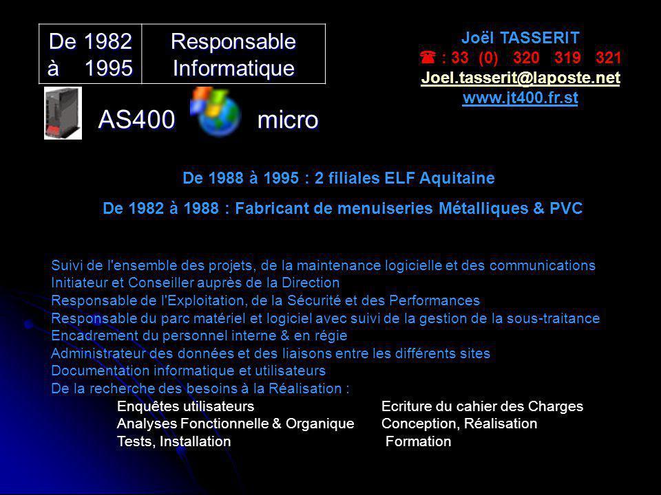 De 1982 à 1995 Responsable Informatique AS400micro Joël TASSERIT : 33 (0) 320 319 321 Joel.tasserit@laposte.net www.jt400.fr.st Suivi de l'ensemble de