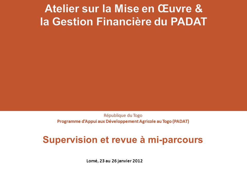Supervision et revue à mi-parcours République du Togo Programme dAppui aux Développement Agricole au Togo (PADAT) Lomé, 23 au 26 janvier 2012