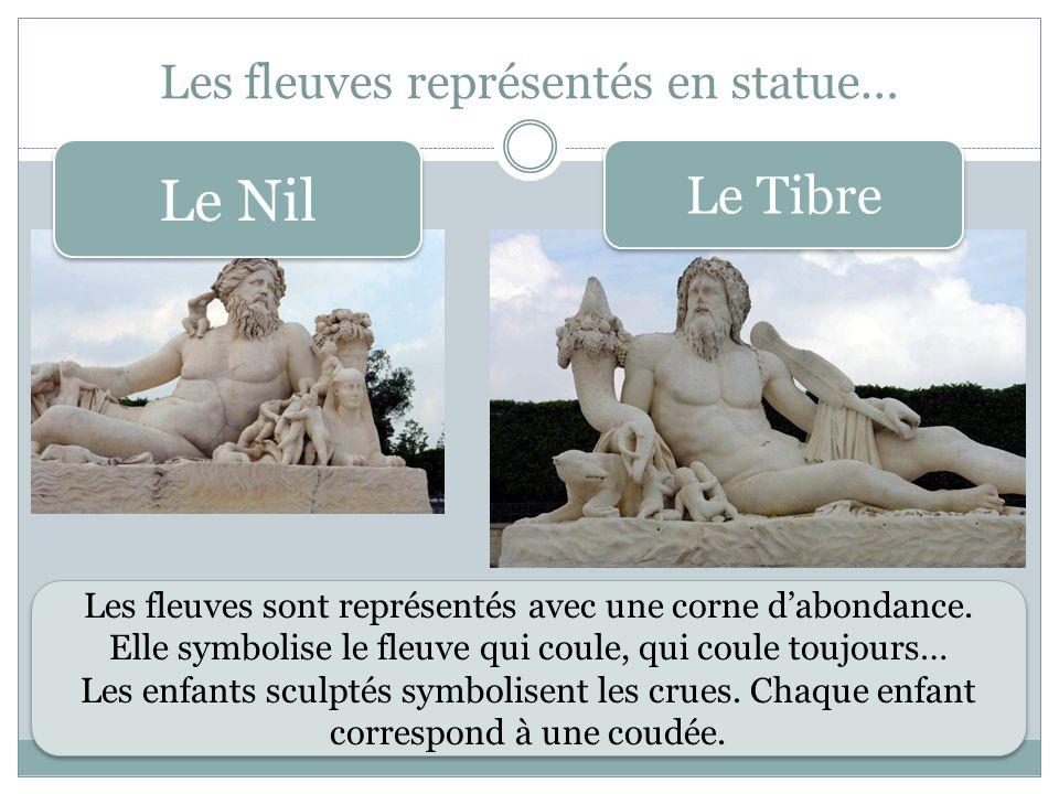 Les fleuves représentés en statue… Le Tibre Le Nil Les fleuves sont représentés avec une corne dabondance. Elle symbolise le fleuve qui coule, qui cou