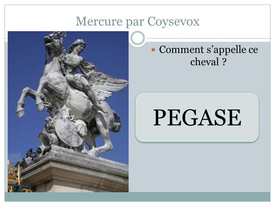 Mercure par Coysevox Comment sappelle ce cheval ? PEGASE