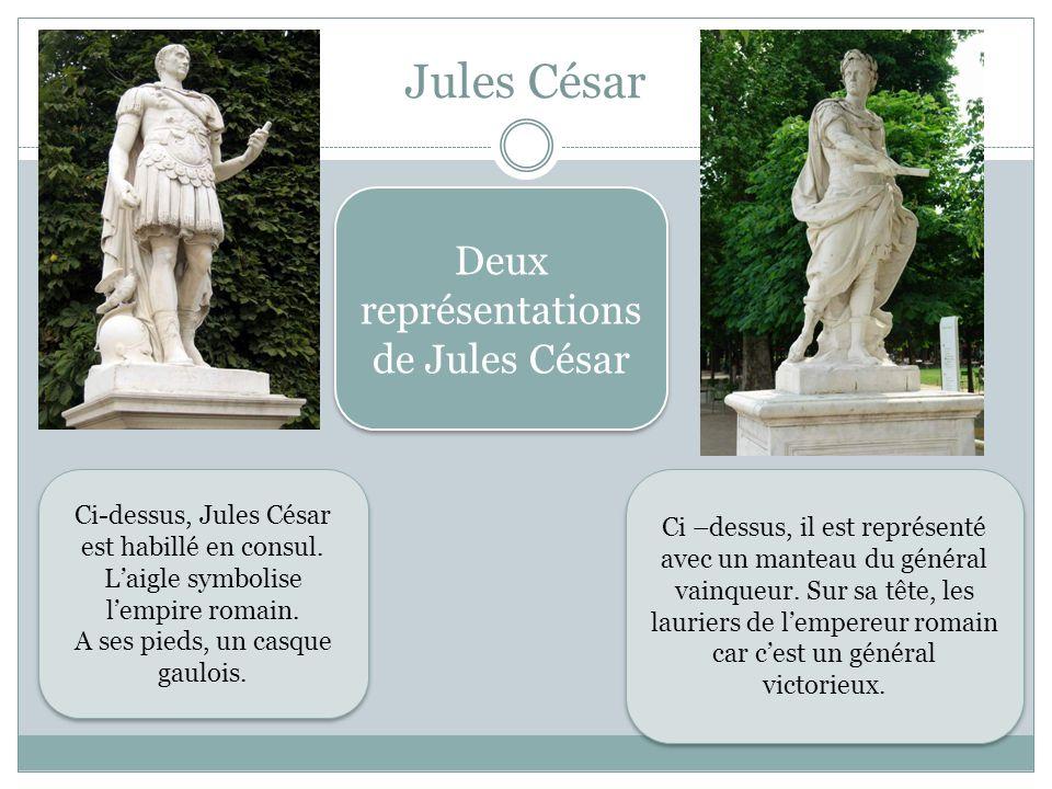 Jules César Deux représentations de Jules César Ci-dessus, Jules César est habillé en consul. Laigle symbolise lempire romain. A ses pieds, un casque