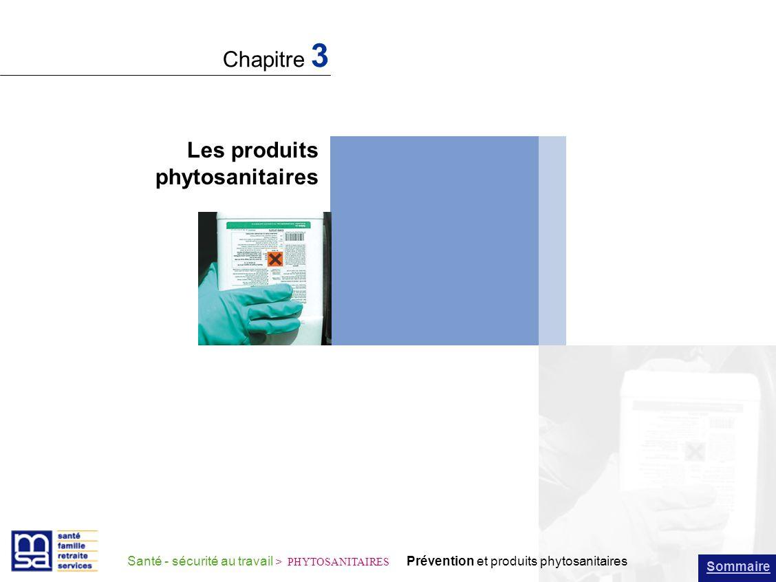 Les produits phytosanitaires Chapitre 3 Sommaire Santé - sécurité au travail > PHYTOSANITAIRES Prévention et produits phytosanitaires