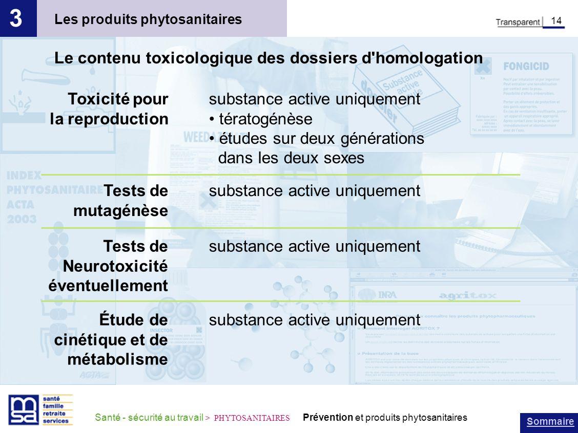 Sommaire Santé - sécurité au travail > PHYTOSANITAIRES Prévention et produits phytosanitaires Les produits phytosanitaires 3 14 Le contenu toxicologiq