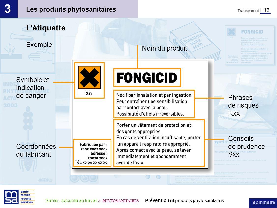 Sommaire Santé - sécurité au travail > PHYTOSANITAIRES Prévention et produits phytosanitaires Les produits phytosanitaires 3 16 Létiquette Exemple Sym