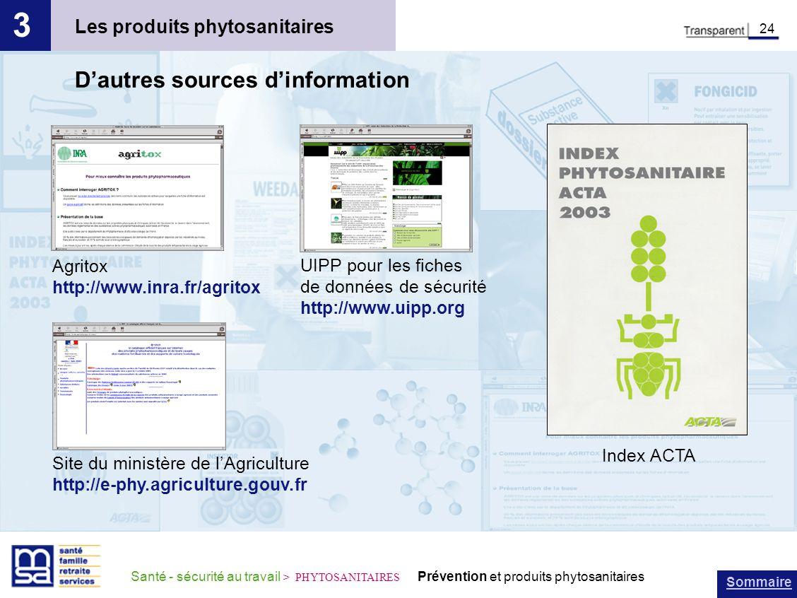 Sommaire Santé - sécurité au travail > PHYTOSANITAIRES Prévention et produits phytosanitaires Les produits phytosanitaires 3 24 Dautres sources dinfor