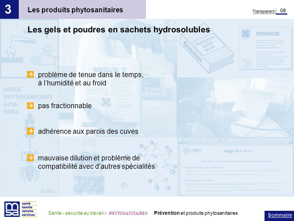 Sommaire Santé - sécurité au travail > PHYTOSANITAIRES Prévention et produits phytosanitaires Les produits phytosanitaires 3 08 Les gels et poudres en